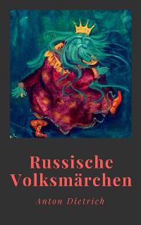 Cover Anton Dietrich: Russische Volksmärchen. Mit einem Vorwort von Jacob Grimm