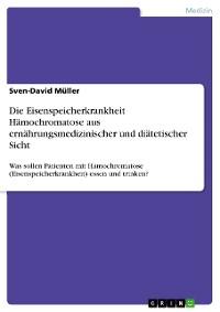 Cover Die Eisenspeicherkrankheit Hämochromatose aus ernährungsmedizinischer und diätetischer Sicht