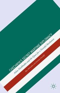 Cover Chechnya's Secret Wartime Diplomacy