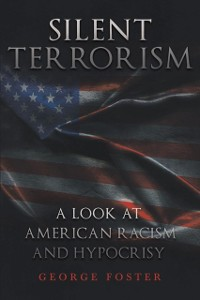 Cover Silent Terrorism A Look at American Racism and Hypocrisy