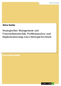 Cover Strategisches Management und Unternehmensethik. Problemanalyse und Implementierung eines Strategiewechsels