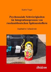 Cover Psychosoziale Schwierigkeiten im Integrationsprozess von russlanddeutschen Spätaussiedlern