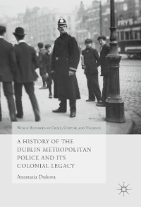 Cover A History of the Dublin Metropolitan Police and its Colonial Legacy