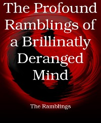 Cover The Profound Ramblings of a Brillinatly Deranged Mind