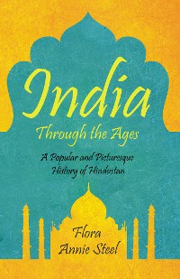 Cover India Through the Ages - A Popular and Picturesque History of Hindustan