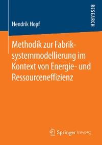 Cover Methodik zur Fabriksystemmodellierung im Kontext von Energie- und Ressourceneffizienz