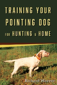 Cover Training Your Pointing Dog for Hunting & Home