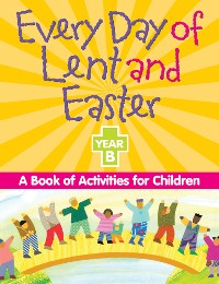 Cover Every Day of Lent and Easter, Year B