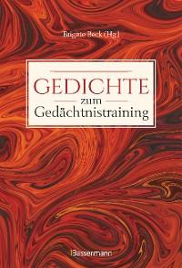 Cover Gedichte zum Gedächtnistraining. Balladen, Lieder und Verse fürs Gehirnjogging mit Goethe, Schiller, Heine, Hölderlin & Co.