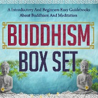 Cover Buddhism Box Set: A Introductory And Beginners Easy Guidebooks About Buddhism And Meditation