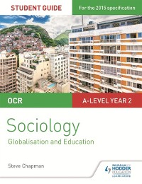 Cover OCR A Level Sociology Student Guide 4: Debates: Globalisation and the digital social world; Education