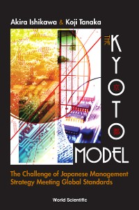Cover Kyoto Model, The: The Challenge Of Japanese Management Strategy Meeting Global Standards