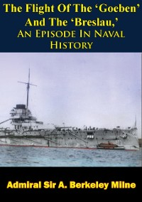 Cover Flight Of The 'Goeben' And The 'Breslau,' An Episode In Naval History