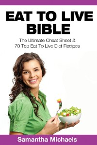 Cover Eat To Live Bible: The Ultimate Cheat Sheet & 70 Top Eat To Live Diet Recipes