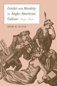 Cover Gender and Morality in Anglo-American Culture, 1650–1800
