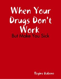 Cover When Your Drugs Don't Work But Make You Sick