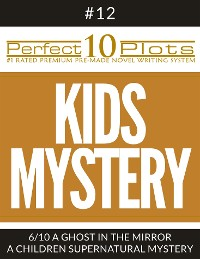 """Cover Perfect 10 Kids Mystery Plots #12-6 """"A GHOST IN THE MIRROR – A CHILDREN SUPERNATURAL MYSTERY"""""""