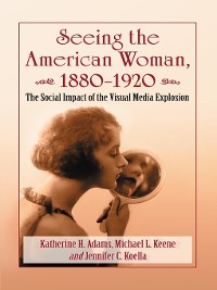 Cover Seeing the American Woman, 1880-1920