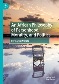 Cover An African Philosophy of Personhood, Morality, and Politics