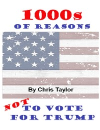 Cover 1000s of Reasons: Not to Vote for Trump
