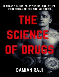 Cover The Science of Drugs: Ultimate Guide to Steroids and Performance Enhancing Drugs