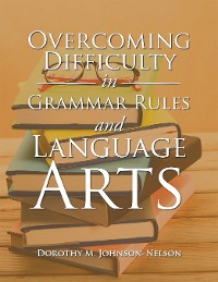 Cover Overcoming Difficulty in Grammar Rules and Language Arts