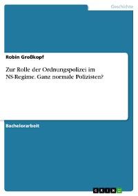 Cover Zur Rolle der Ordnungspolizei im NS-Regime. Ganz normale Polizisten?