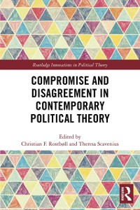 Cover Compromise and Disagreement in Contemporary Political Theory