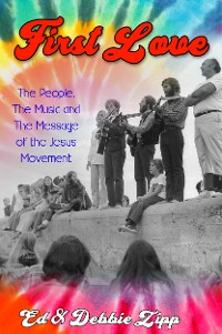 Cover First Love: The People, The Music and The Message of the Jesus Movement