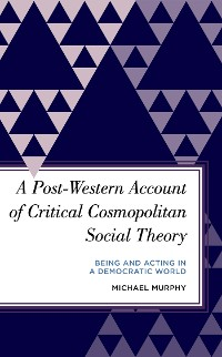 Cover A Post-Western Account of Critical Cosmopolitan Social Theory
