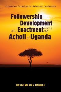 Cover Followership Development and Enactment among the Acholi of Uganda