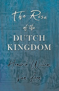 Cover The Rise of the Dutch Kingdom