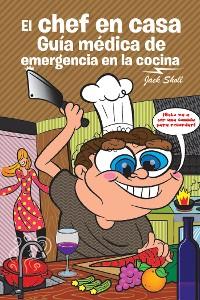Cover El Chef En Casa. Guía Médica De Emergencia En La Cocina