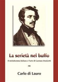 Cover La Serietà nel Buffo: il melodramma italiano e l'arte di Gaetano Donizetti