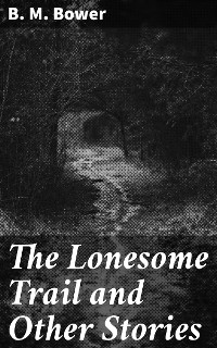 Cover The Lonesome Trail and Other Stories