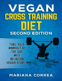 Cover Vegan Cross Training Diet Second Edition - Fuel Your Workout of the Day With Delicious Vegan Recipes