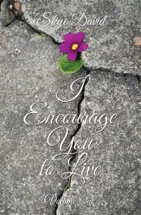 Cover I Encourage You to Live
