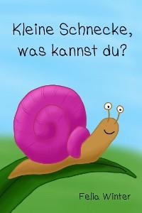 Cover Kleine Schnecke, was kannst du?