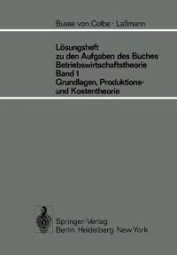 Cover Losungsheft zu den Aufgaben des Buches Betriebswirtschaftstheorie Band 1, Grundlagen-, Produktions- und Kostentheorie