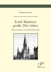 Cover Erich Kästners große 20er Jahre. Gebrauchslyrik und Gebrauchsroman