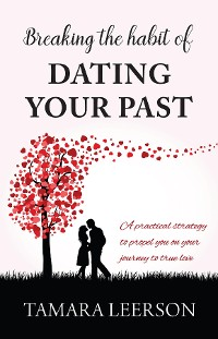 Cover Breaking the Habit of Dating Your Past