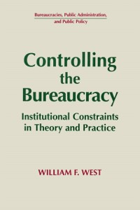 Cover Controlling the Bureaucracy: Institutional Constraints in Theory and Practice