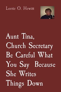 Cover Aunt Tina, Church Secretary Be Careful What You Say  Because She Writes Things Down