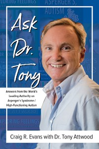Cover Ask Dr. Tony: Answers from the World's Leading Authority on Asperger's Syndrome/High-Functioning Autism