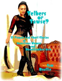 Cover Tethers or Tawse? - 12 Female Led Short Stories of Monstrous Women and Downtrodden Men