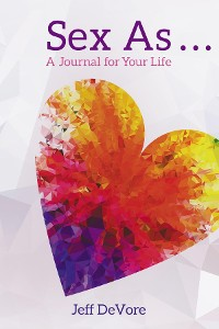 Cover Sex As . . . A Journal for Your Life
