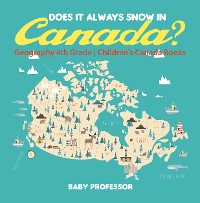 Cover Does It Always Snow in Canada? Geography 4th Grade | Children's Canada Books