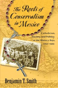 Cover The Roots of Conservatism in Mexico