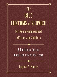 Cover The 1865 Customs of Service for Non-Commissioned Officers & Soldiers