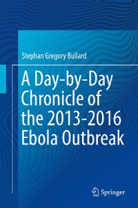 Cover A Day-by-Day Chronicle of the 2013-2016 Ebola Outbreak